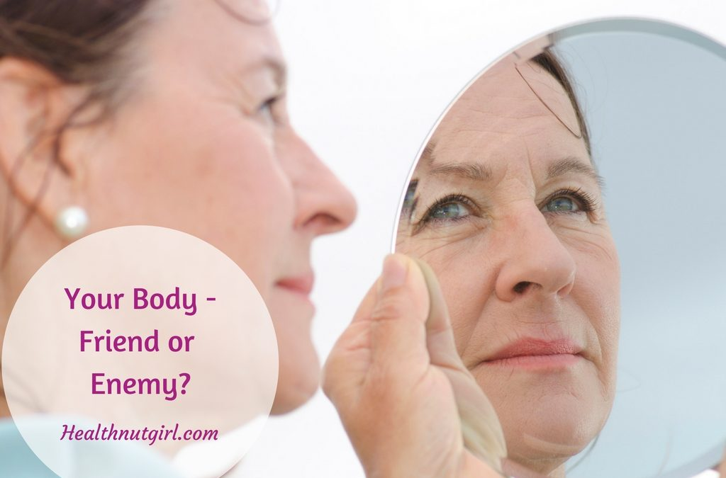 Your Body – Friend or Enemy?