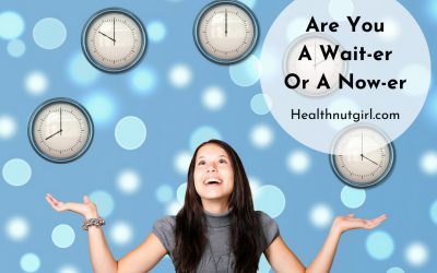 Are You A Wait-er Or A Now-er