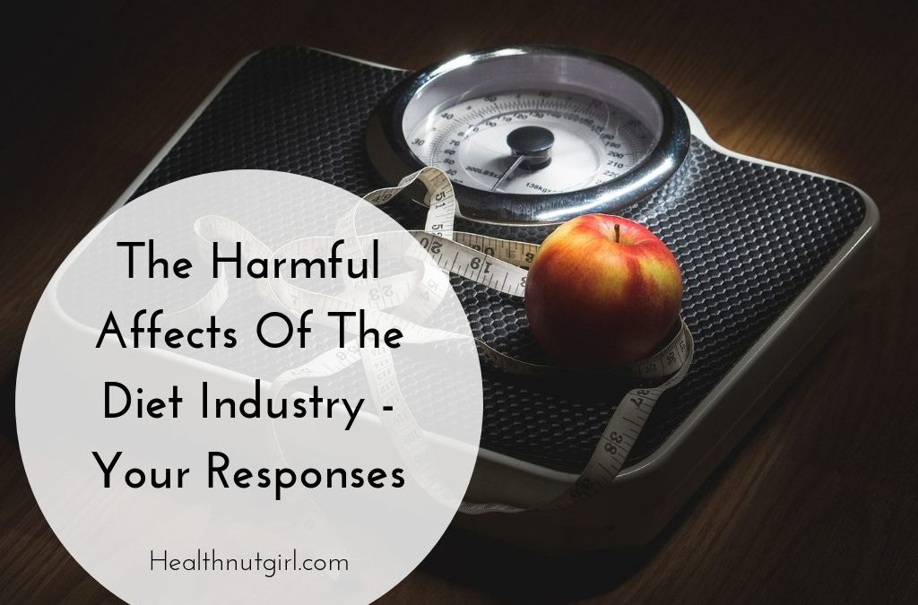 The Harmful Affects Of The Diet Industry – Your Responses!