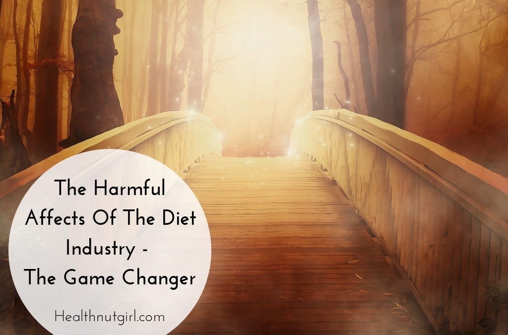 The Harmful Affects Of The Diet Industry – The Game Changer