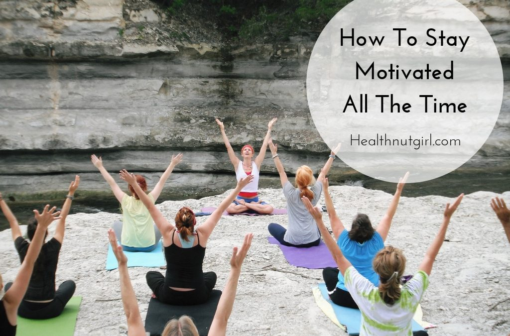 How To Stay Motivated All The Time