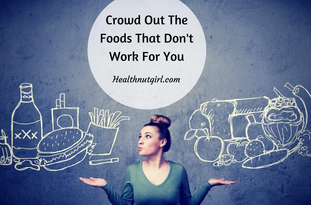 Crowd Out The Foods That Don't Work For You