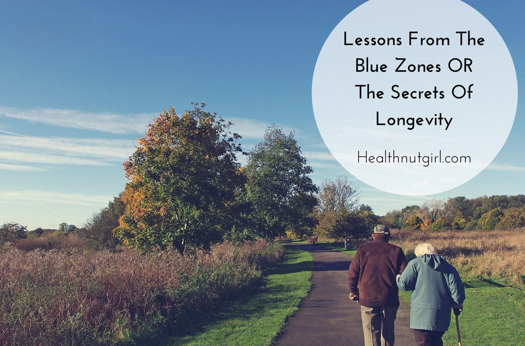Lessons From The Blue Zones OR The Secrets Of Longevity