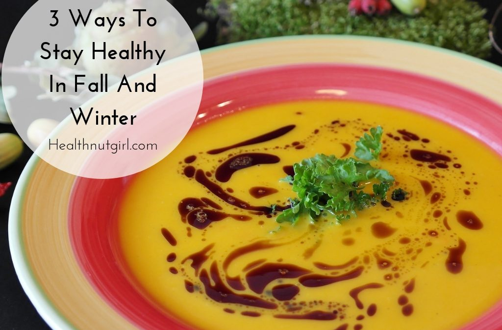 3 Ways To Stay Healthy In Fall And Winter