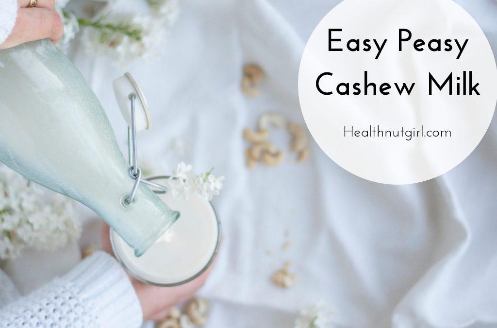Easy Peasy Cashew Milk