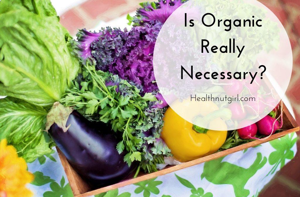 Is Organic Really Necessary?